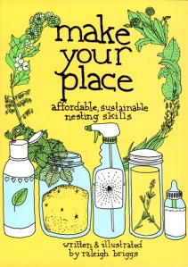 "Raleigh Briggs's ""Make Your Place: Affordable, Sustainable Nesting Skills"""